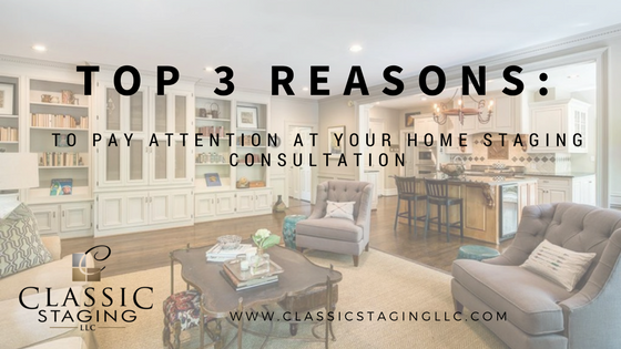 Top 3 Reasons to Pay Attention at Your Home Staging Consultation